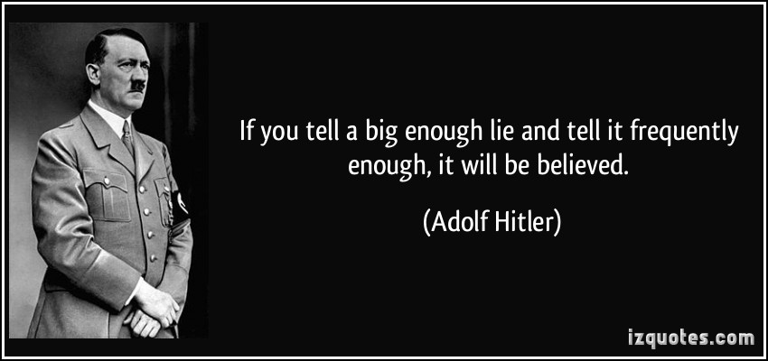 quote-if-you-tell-a-big-enough-lie-and-tell-it-frequently-enough-it-will-be-believed-adolf-hitler-85901